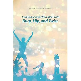 Into Space and Onto Mars with Burp Hip and Twist by Kirrage & Bruce Charles