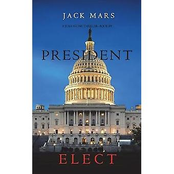 President Elect A Luke Stone ThrillerBook 5 by Mars & Jack