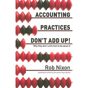 Accounting Practices Dont Add Up  Why they dont and what to do about it by Nixon & Rob