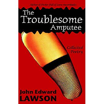 The Troublesome Amputee by Lawson & John Edward