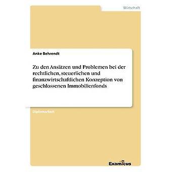 Zu den Anstzen und Problemen bei der rechtlichen steuerlichen und finanzwirtschaftlichen Konzeption von geschlossenen Immobilienfonds by Behrendt & Anke