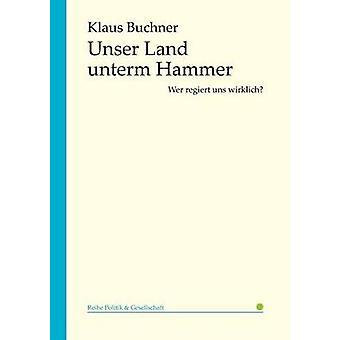 Unser Land unterm Hammer by Buchner & Klaus