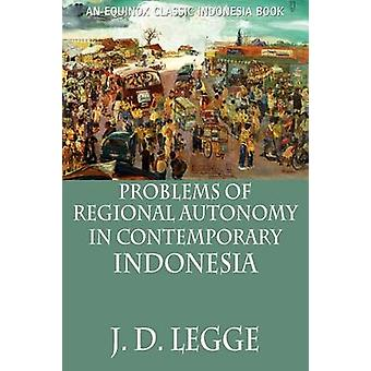 Problems of Regional Autonomy in Contemporary Indonesia by Legge & John D.