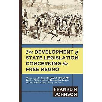 The Development of State Legislation Concerning the Free Negro by Johnson & Franklin