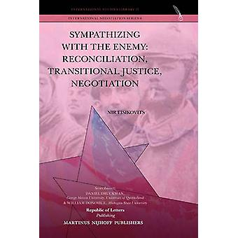 Sympathizing with the Enemy Reconciliation Transitional Justice Negotiation by Eisikovits & Nir