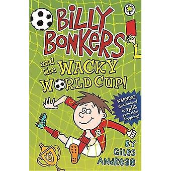 Billy Bonkers Billy Bonkers and the Wacky World Cup by Giles Andreae