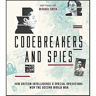 Codebreakers and Spies - How British Intelligence and Special Operatio