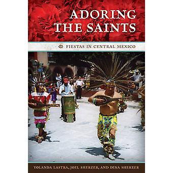 Adoring the Saints - Fiestas in Central Mexico by Yolanda Lastra - 978