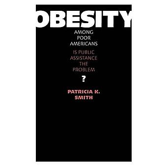 Obesity Among Poor Americans - Is Public Assistance the Problem? by Pa