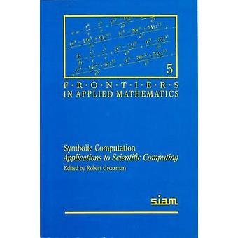 Symbolic Computation - Applications to Scientific Computing by Robert