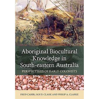 Aboriginal Biocultural Knowledge in South-eastern Australia - Perspect