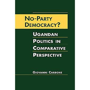No-party Democracy? - Ugandan Politics in Comparative Perspective by G