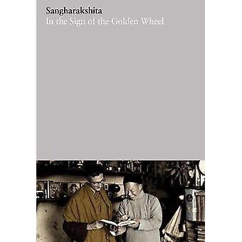 In the Sign of the Golden Wheel - 22 by Sangharakshita - 9781911407386
