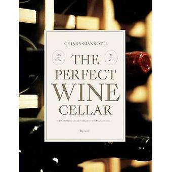 The Perfect Wine Cellar - The Ultimate Guide for Great Wine Collectors