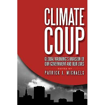 Climate Coup - Global Warmings Invasion of Our Government and Our Live