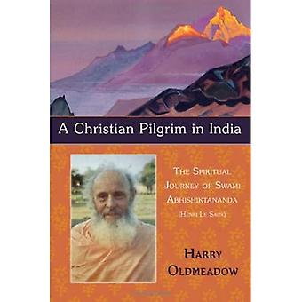 Christian Pilgrim in India: The Spiritual Journey of Swami Abhishiktananda (Henri Le Saux): The Spiritual Journey of Swami Abhisitktananda (Henri Le Saux) (Library of Perennial Philosophy)