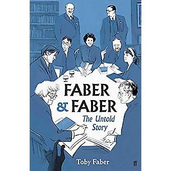 Faber & Faber - The Untold Story by Toby Faber - 9780571339044 Book