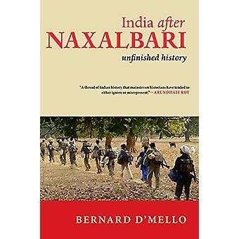 India After Naxalbari - Unfinished History by Bernard D'Mello - 978158