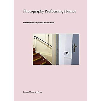 Photography Performing Humor by Liesbeth Decan - 9789462701656 Book