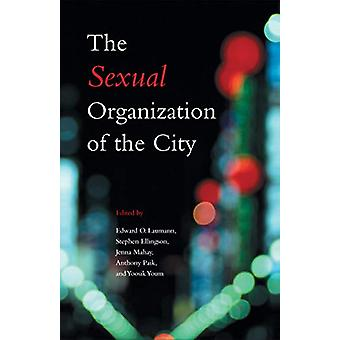 The Sexual Organization of the City by Edward O. Laumann - 9780226470
