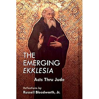 The Emerging Ekklesia - Acts Thru Jude by Russell Bloodworth - Jr. - 9
