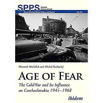Age of Fear - The Cold War and Its Influence on Czechoslovakia (194519