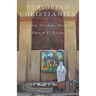 Ethiopian Christianity - History - Theology - Practice by Philip F. Es