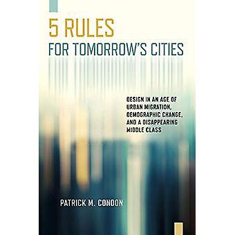Cinque regole per le città di domani - Progettare in un'epoca di migrazioni urbane