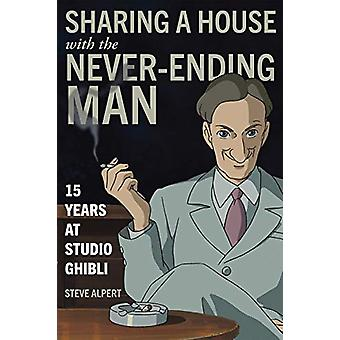 Sharing a House with the Never-Ending Man - 15 Years at Studio Ghibli