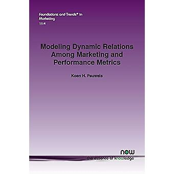 Modeling Dynamic Relations Among Marketing and Performance Metrics by