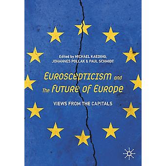 Euroscepticism and the Future of Europe by Edited by Michael Kaeding & Edited by Johannes Pollak & Edited by Paul Schmidt