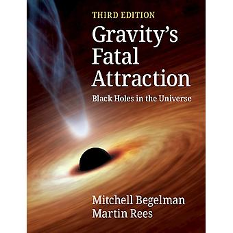 Gravitys Fatal Attraction  Black Holes in the Universe by Mitchell Begelman & Martin Rees