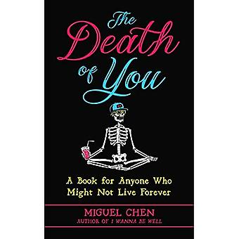 The Death of You: A Book for Anyone Who Might Not Live Forever