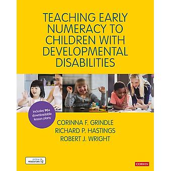 Teaching Early Numeracy to Children with Developmental Disabilities by Grindle & CorinnaHastings & RichardWright & Robert J