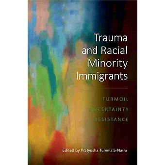 Trauma and Racial Minority Immigrants by Edited by Pratyusha Tummala Narra