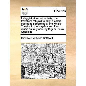 I Viaggiatori Tornati in Italia; The Travellers Return'd to Italy; A