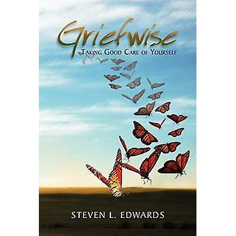 Griefwise - Taking Good Care of Yourself by Steven L Edwards - 9781462