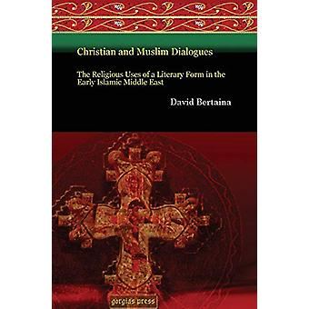 Christian and Muslim Dialogues - The Religious Uses of a Literary Form