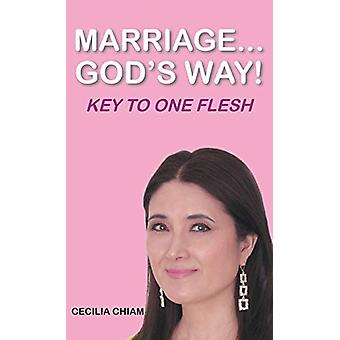 Marriage... God's Way - Key to One Flesh by Cecilia Chiam - 9781635750