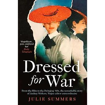 Dressed For War The Story of Audrey Withers Vogue editor extraordinaire from the Blitz to the Swinging Sixties