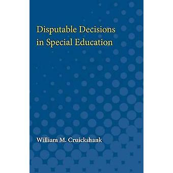 Disputable Decisions in Special Education by William M. Cruickshank