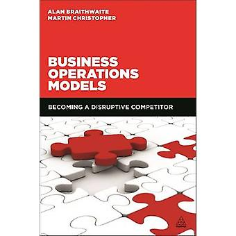 Business Operations Models Becoming a Disruptive Competitor by Christopher & Martin
