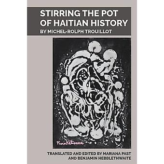 Stirring the Pot of Haitian History by Edited and translated by Mariana F Past & Edited and translated by Benjamin Hebblethwaite