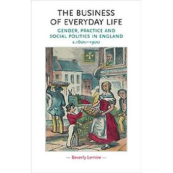 The Business of Everyday Life  Gender Practice and Social Politics in England C.16001900 by Index by Kim Latham & Beverly Lemire