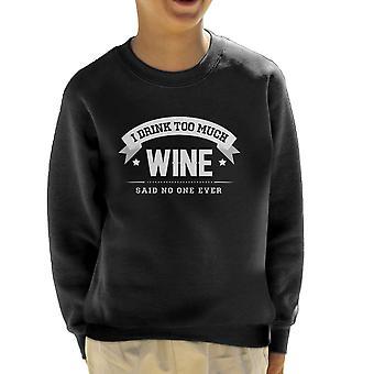 Ich trinke zuviel Wein sagte Nein ein jemals Kinder Sweatshirt