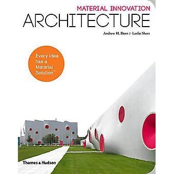 Material Innovation - arkitekturen av Andrew H. Dent - Leslie Sherr-