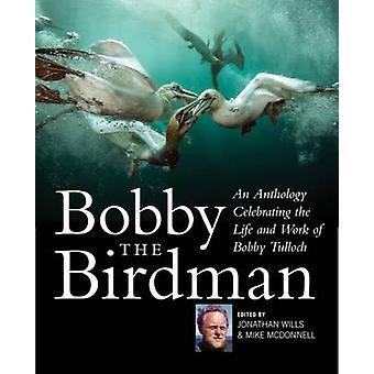 Bobby the Birdman - An Anthology Celebrating the Life and Work of Bobb