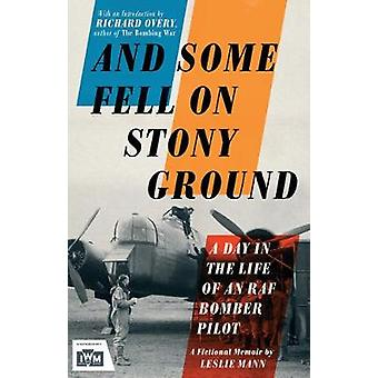And Some Fell on Stony Ground - A Day in the Life of an RAF Bomber Pil