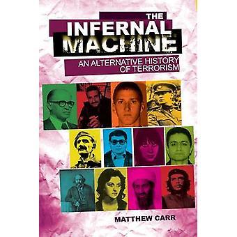 The Infernal Machine - An Alternative History of Terrorism by Matthew