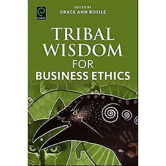 Tribal wijsheid voor Business ethiek door Grace Ann Rosile - 9781786352880